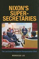 Cover image for Nixon's super-secretaries the last grand presidential reorganization effort