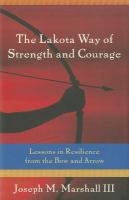 Cover image for The Lakota way of strength and courage : lessons in resilience from the bow and arrow