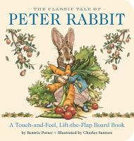 Cover image for The classic tale of Peter Rabbit a touch-and feel, lift-the-flap board book