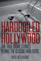 Cover image for Hardboiled Hollywood : the true crime stories behind the classic noir films