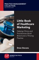 Cover image for Little book of healthcare marketing helping clinics and practitioners build brand and a thriving practice