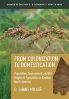 Cover image for From colonization to domestication population, environment, and the origins of agriculture in eastern North America
