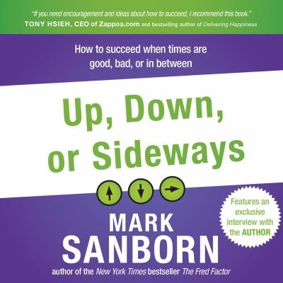 Cover image for Up, down, or sideways how to succeed when times are good, bad, or in between