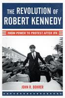 Cover image for The revolution of Robert Kennedy : from power to protest after JFK
