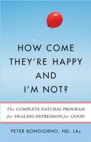 Cover image for How come they're happy and I'm not? the complete natural program for healing depression for good