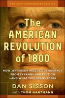 Cover image for The American revolution of 1800  how Jefferson rescued democracy from tyranny and faction- and what this means today