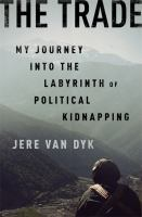 Cover image for The trade : my journey into the labyrinth of political kidnapping