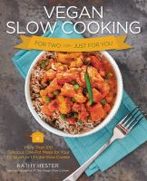 Cover image for Vegan slow cooking for two or just for you more than 100 delicious one-pot meals for your 1.5-quart or 2-quart slow cooker : perfectly sized for small families!