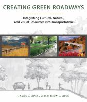 Cover image for Creating green roadways integrating cultural, natural, and visual resources into transportation