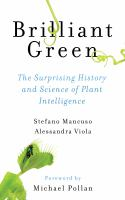 Cover image for Brilliant green : the surprising history and science of plant intelligence