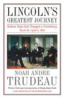 Cover image for Lincoln's greatest journey  sixteen days that changed a presidency : March 24-April 8, 1865