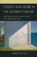 Cover image for Cruelty and desire in the modern theater Antonin Artaud, Sarah Kane, and Samuel Beckett