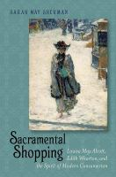 Cover image for Sacramental shopping  Louisa May Alcott, Edith Wharton, and the spirit of modern consumerism