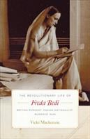 Cover image for The revolutionary life of Freda Bedi : British feminist, Indian nationalist, Buddhist nun