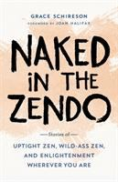 Cover image for Naked in the Zendo : stories of uptight Zen, wild-ass Zen, and enlightenment wherever you are