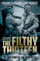 "Cover image for The filthy thirteen : from the dustbowl to Hitler's eagles nest : the true story of ""The Dirty Dozen"""