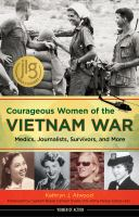 Cover image for Courageous women of the Vietnam War : medics, journalists, survivors, and more