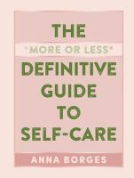 Cover image for The more or less definitive guide to self-care