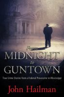 Cover image for From midnight to guntown true crime stories from a federal prosecutor in Mississippi