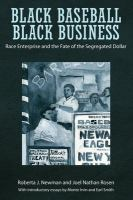 Cover image for Black baseball, black business  race enterprise and the fate of the segregated dollar