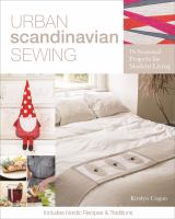 Cover image for Urban Scandinavian sewing : 18 seasonal projects for modern living : includes Nordic recipes & traditions