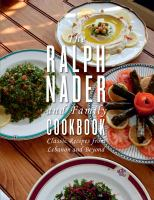 Cover image for The Ralph Nader and family cookbook : classic recipes from Lebanon and beyond.