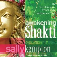 Cover image for Awakening shakti The transformative power of the goddesses of yoga