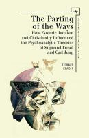 Cover image for The parting of the ways  how esoteric Judaism and Christianity influenced the psychoanalytic theories of Sigmund Freud and Carl Jung