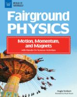 Cover image for Fairground physics : motion, momentum, and magnets with hands-on science activites