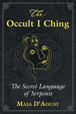Cover image for The occult I Ching : the secret language of serpents