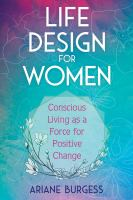 Cover image for Life design for women : conscious living as a force for positive change