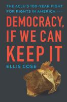 Cover image for Democracy, if we can keep it : the ACLU's 100-year fight for rights in America