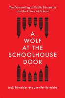Cover image for A wolf at the schoolhouse door : the dismantling of public education and the future of school