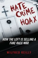 Cover image for Hate crime hoax : how the left is selling a fake race war