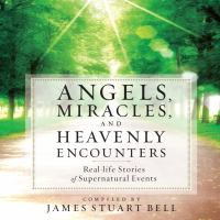 Cover image for Angels, miracles, and heavenly encounters real-life stories of supernatural events