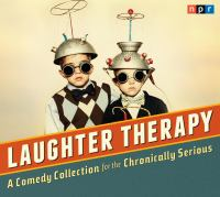 Cover image for Laughter therapy a comedy collection for the chronically serious.