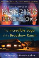 Cover image for Merging dimensions : the incredible saga of the Bradshaw Ranch : the opening portals of Sedona