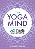 Cover image for The yoga mind : 52 essential principles of yoga philosophy to deepen your practice