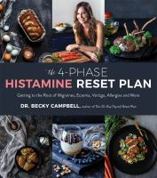 Cover image for The 4-phase histamine reset plan : getting to the root of migraines, eczema, vertigo, allergies and more