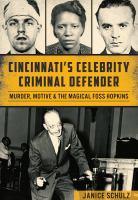 Cover image for Cincinnati's celebrity criminal defender  murder, motive and the magical Foss Hopkins