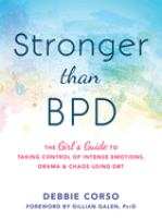 Cover image for Stronger than BPD : the girl's guide to taking control of intense emotions, drama & chaos using DBT