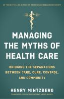 Cover image for Managing the myths of health care bridging the separations between care, cure, control, and community