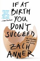 Cover image for If at birth you don't succeed : my adventures with disaster and destiny