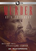 Cover image for Murder of a president Romance, madness, medicine, and the death of James A. Garfield