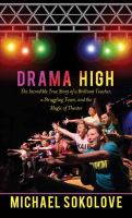 Cover image for Drama high the incredible true story of a brilliant teacher, a struggling town, and the magic of theater