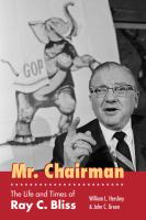 Cover image for Mr. Chairman  the life and times of Ray C. Bliss