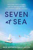 Cover image for Seven at sea : why a New York City family cast off convention for a life-changing year on a sailboat