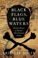 Cover image for Black flags, blue waters : the epic history of America's most notorious pirates