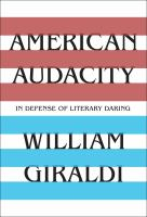 Cover image for American audacity : in defense of literary daring