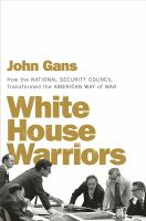 Cover image for White House warriors : how the National Security Council transformed the American way of war